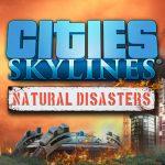 都市経営シム Cities: Skylines 自然災害がテーマの拡張 Natural Disastersでより奥深いゲームに進化